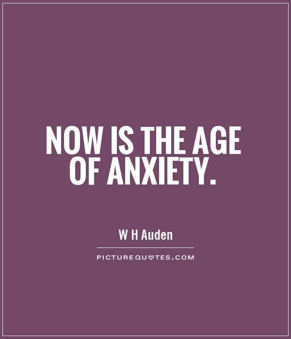 now-is-the-age-of-anxiety-quote-1